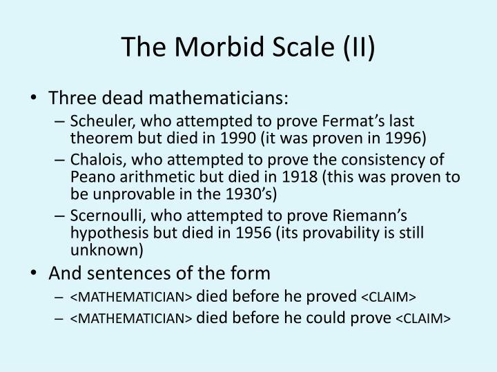 The Morbid Scale (II)