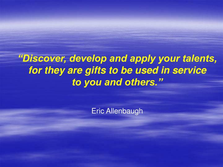 """""""Discover, develop and apply your talents,"""