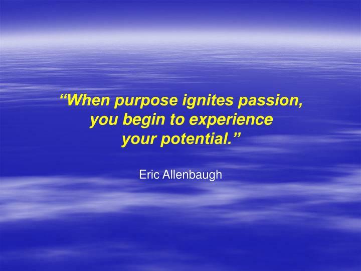 """""""When purpose ignites passion,"""