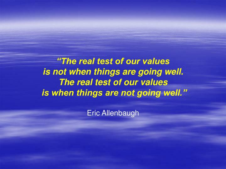 """""""The real test of our values"""