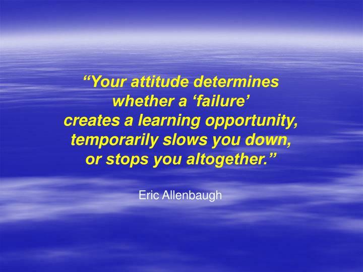 """""""Your attitude determines"""