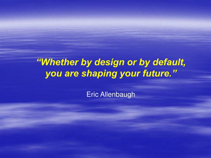 """""""Whether by design or by default,"""