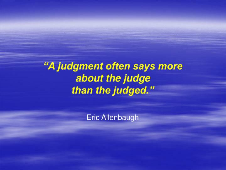 """""""A judgment often says more"""