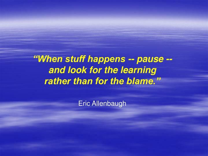 """""""When stuff happens -- pause --"""