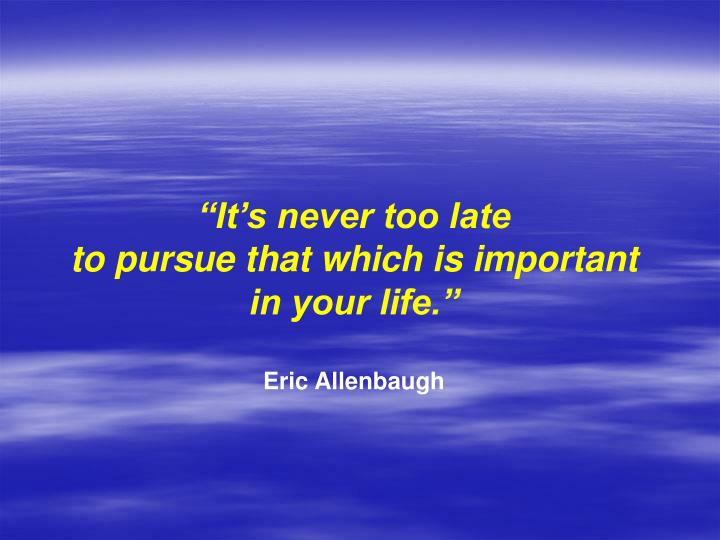 """""""It's never too late"""