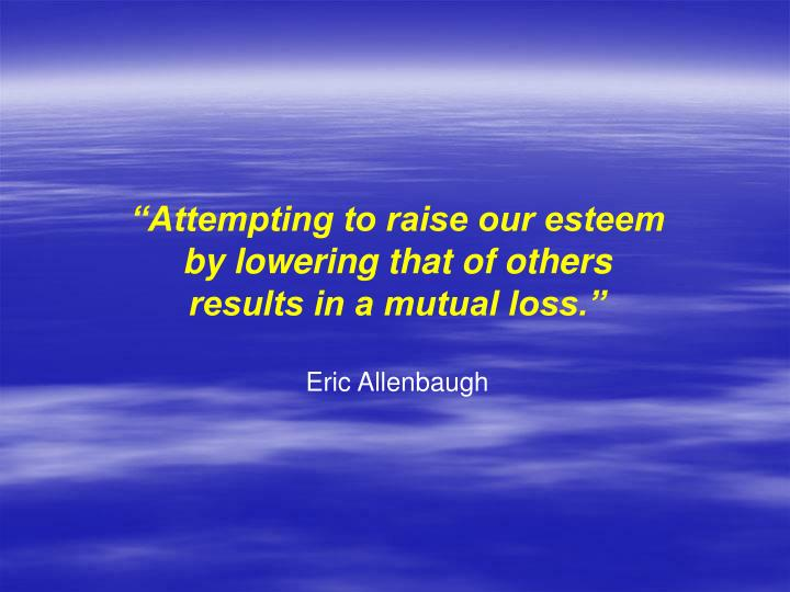 """Attempting to raise our esteem"