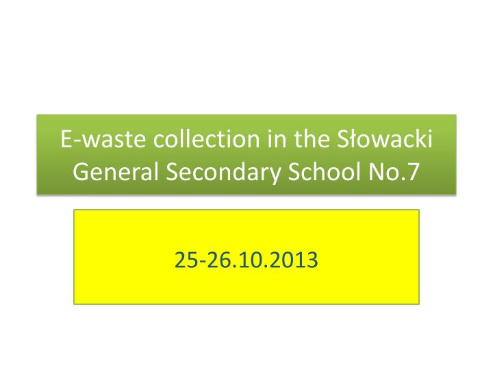 e waste collection in the s owacki general secondary school no 7 n.