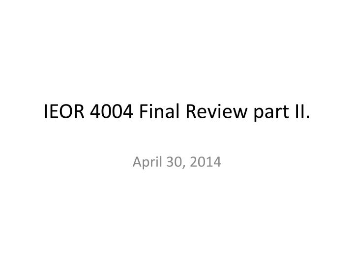 ieor 4004 final review part ii n.