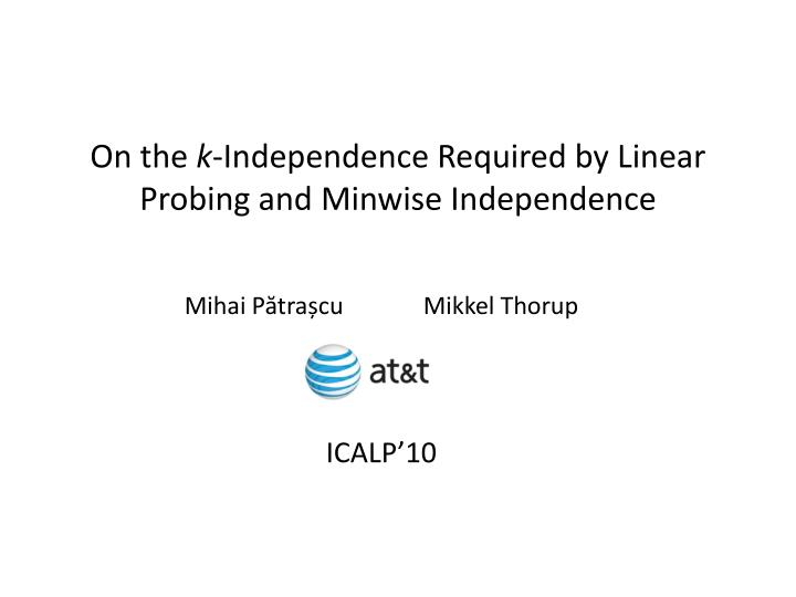 on the k independence required by linear probing and minwise independence n.