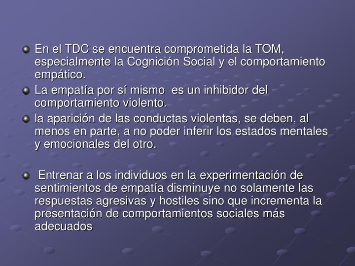 En el TDC se encuentra comprometida la TOM, especialmente la Cognición Social y el comportamiento empático.