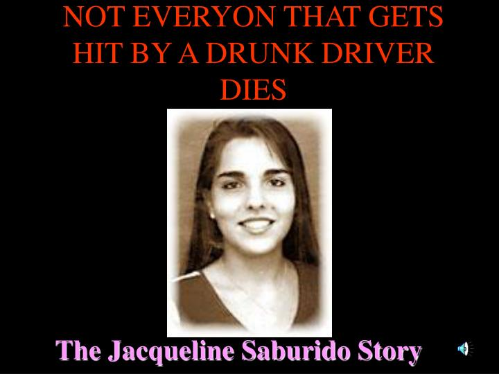 not everyon that gets hit by a drunk driver dies n.