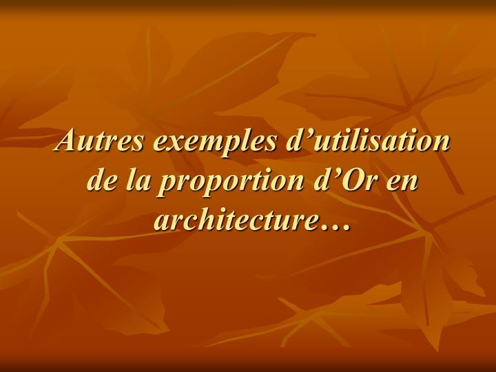 Autres exemples d'utilisation de la proportion d'Or en architecture…