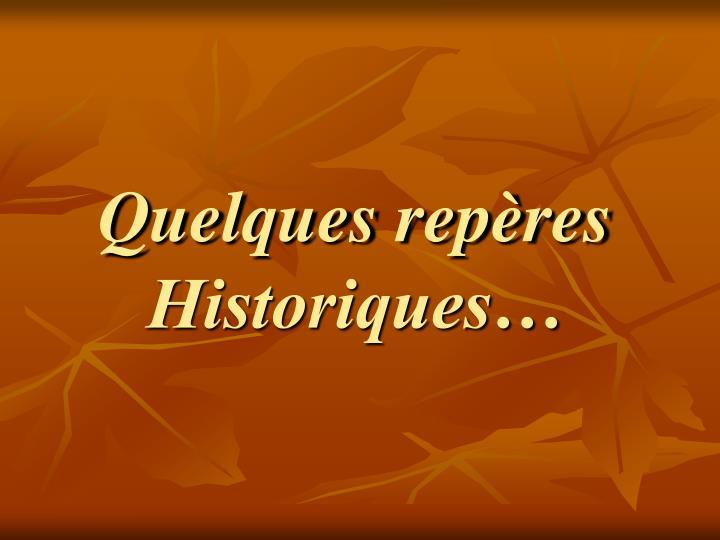 Quelques repères  Historiques…