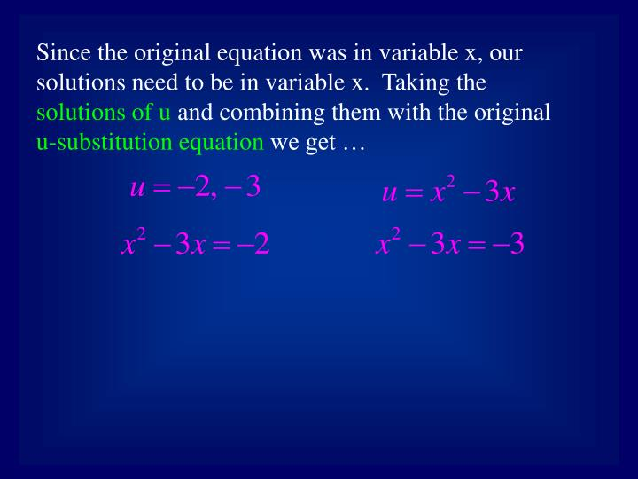 Since the original equation was in variable x, our solutions need to be in variable x.  Taking the