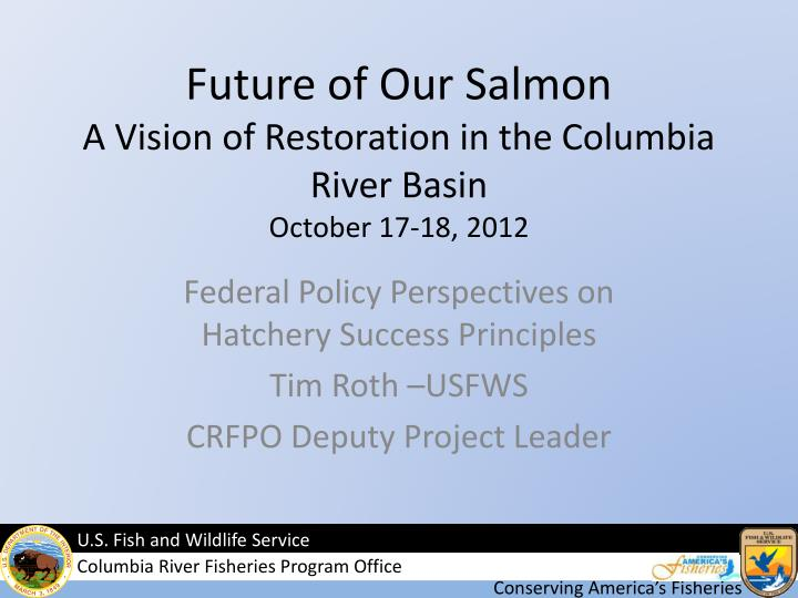 future of our salmon a vision of restoration in the columbia river basin october 17 18 2012 n.