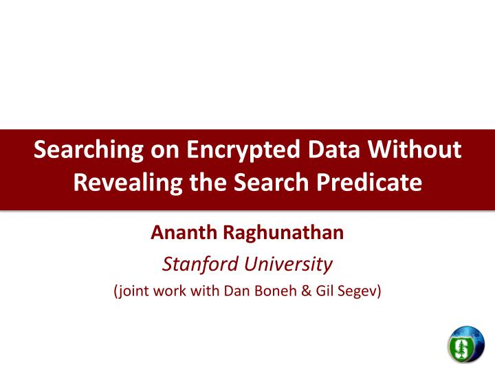 searching on encrypted data without revealing the search predicate n.