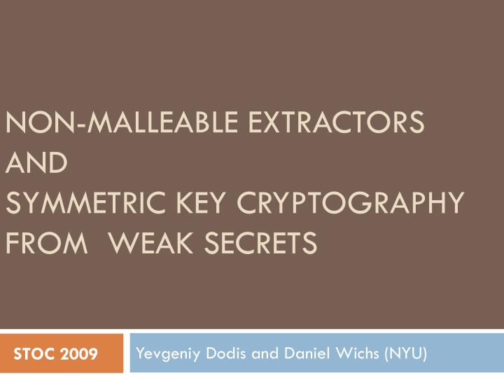 Non malleable extractors and symmetric key cryptography from weak secrets