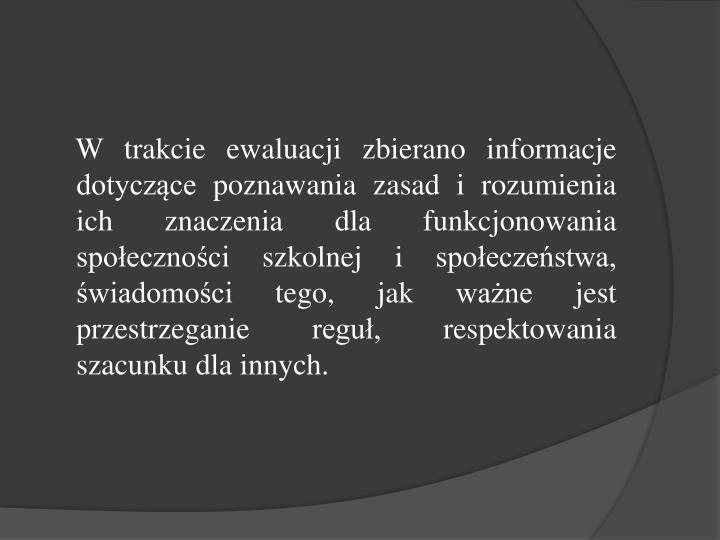 W trakcie ewaluacji zbierano informacje dotyczące poznawania zasad i rozumienia ich znaczenia d...