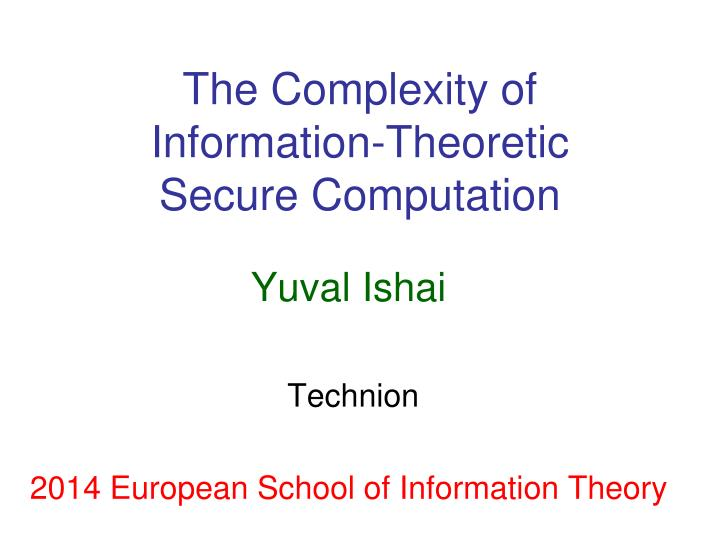 the complexity of information theoretic secure computation n.