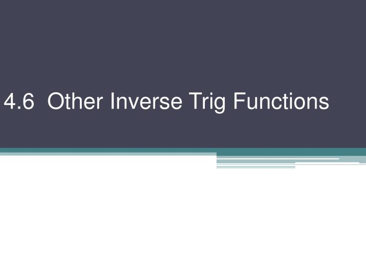 4 6 other inverse trig functions n.