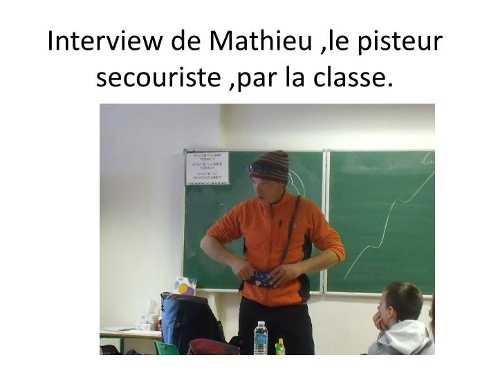 interview de mathieu le pisteur secouriste par la classe n.