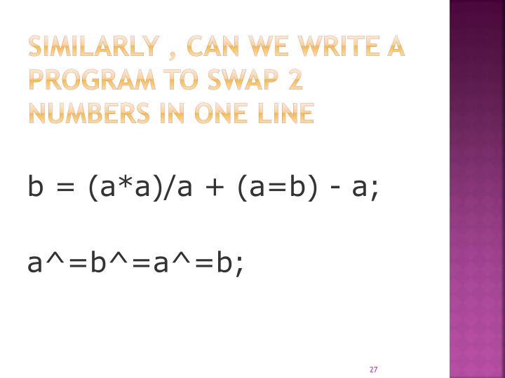 Similarly , can we Write a program to swap 2 numbers in one line