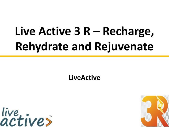 live active 3 r recharge rehydrate and rejuvenate n.