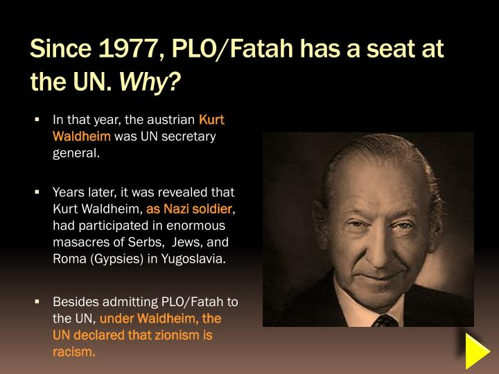 Since 1977, PLO/Fatah has a seat at the UN.