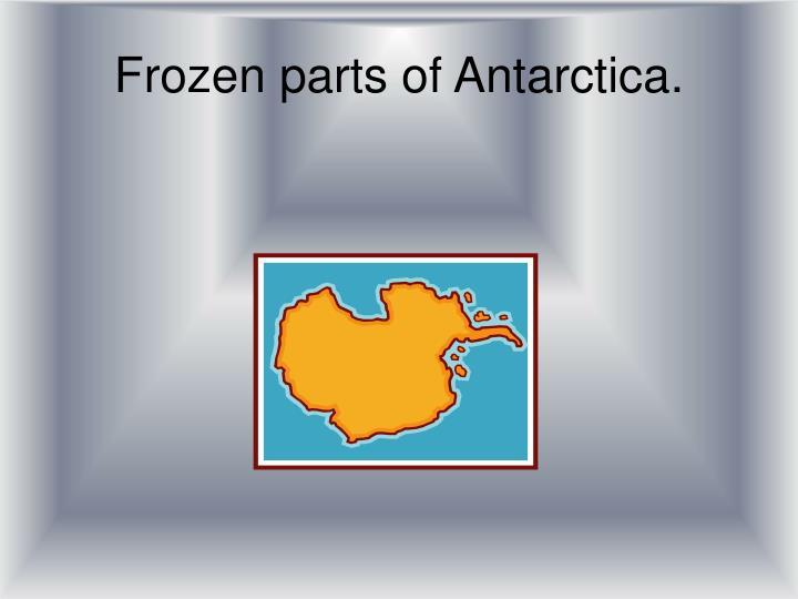 Frozen parts of Antarctica.