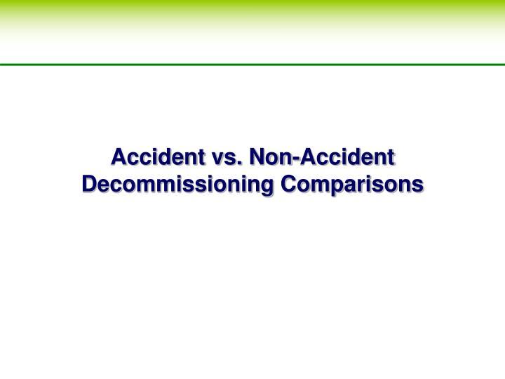 Accident vs. Non-Accident Decommissioning Comparisons