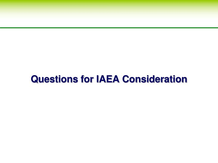 Questions for IAEA Consideration