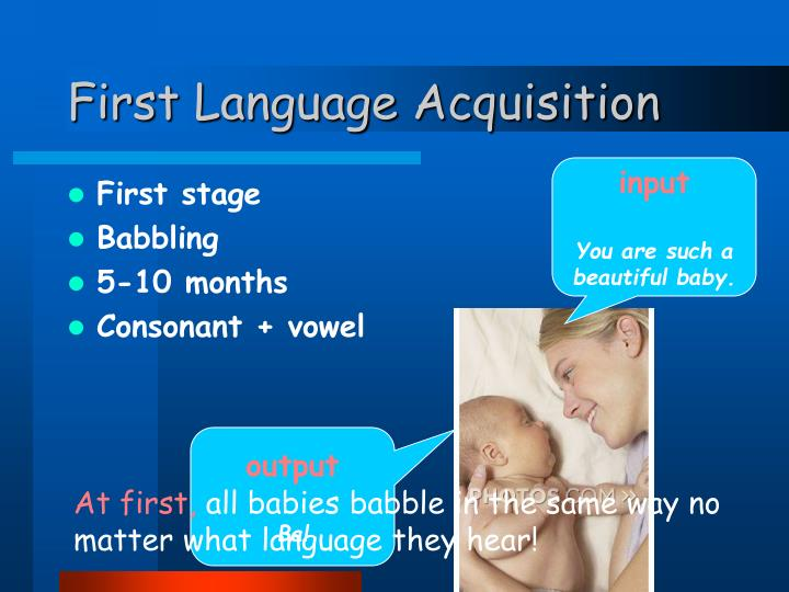babbling the first stage of language There are five stages of language development leading up to a baby's first words this emedtv page takes a closer look at these language development stages, which include crying, babble play, repetitive babbling, variegated babbling, and single words.