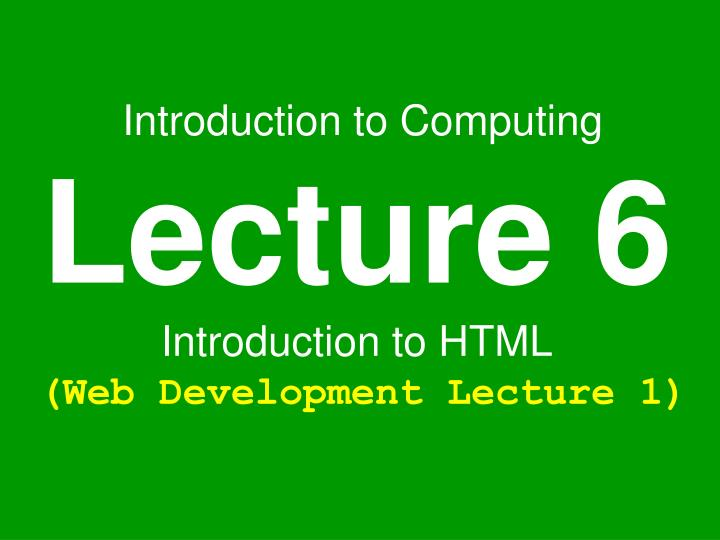 PPT - Introduction to Computing Lecture 6 Introduction to