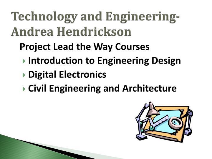 Technology and Engineering- Andrea Hendrickson