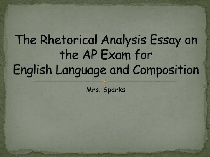 ppt  the rhetorical analysis essay on the ap exam for english  the rhetorical analysis essay on the ap exam for english language and  composition