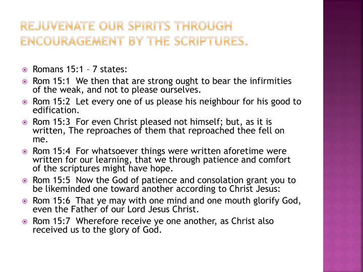 Rejuvenate our spirits through encouragement by the Scriptures.