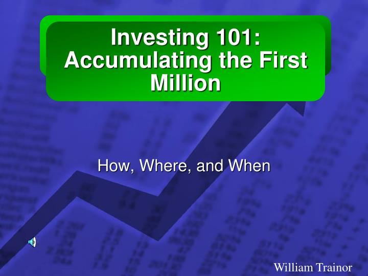 investing 101 accumulating the first million n.