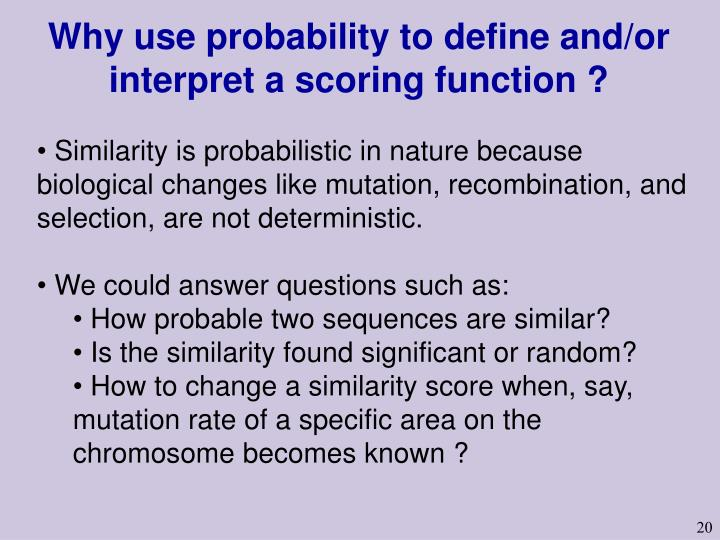Why use probability to define and/or interpret a scoring function ?