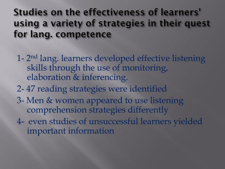 Studies on the effectiveness of learners' using a variety of strategies in their quest for lang. competence