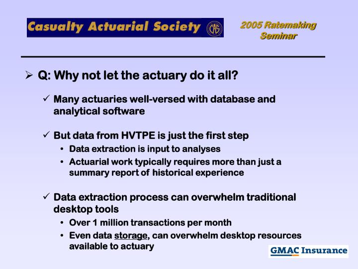 Q: Why not let the actuary do it all?