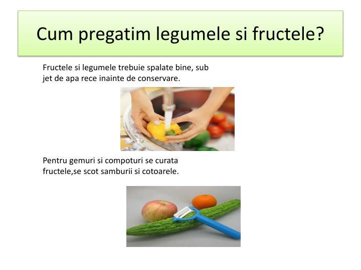 Cum pregatim legumele si fructele?