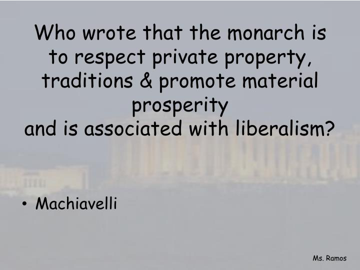 Who wrote that the monarch is to respect private property, traditions & promote material prosperity