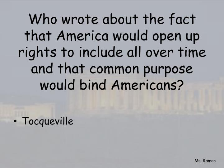 Who wrote about the fact that America would open up rights to include all over time and that common purpose would bind Americans?