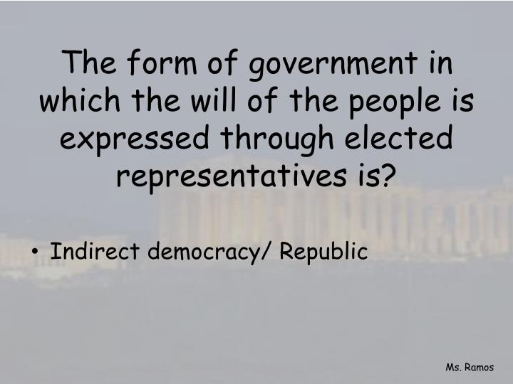 The form of government in which the will of the people is expressed through elected representatives is?