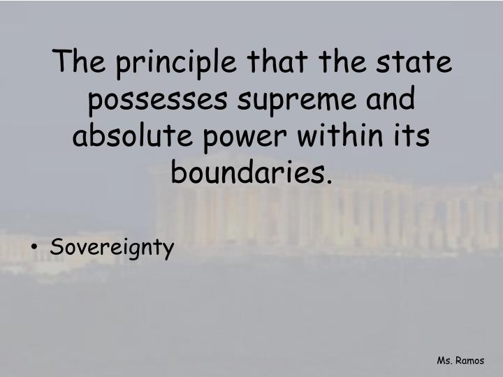 The principle that the state possesses supreme and absolute power within its boundaries.