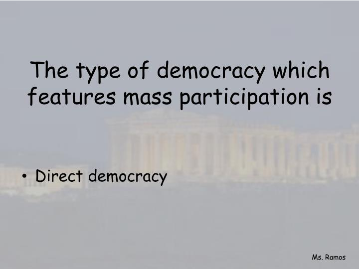 The type of democracy which features mass participation is