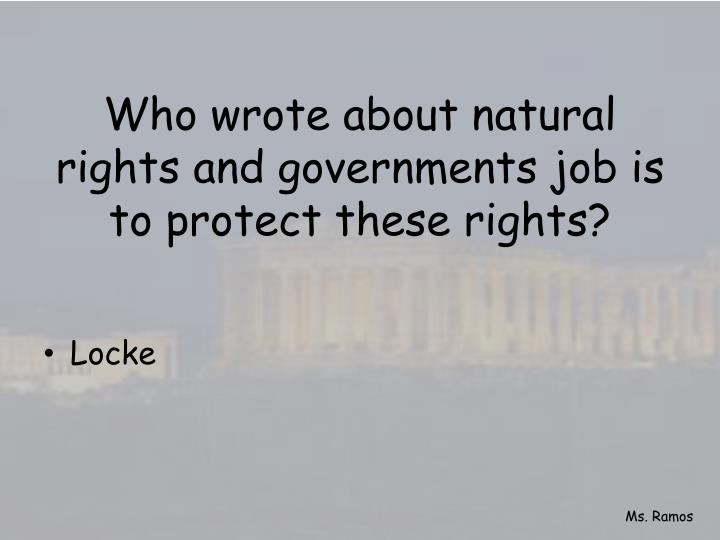 Who wrote about natural rights and governments job is to protect these rights?