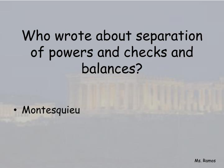 Who wrote about separation of powers and checks and balances?