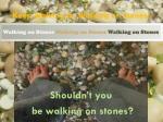 keep walking by walking on stones