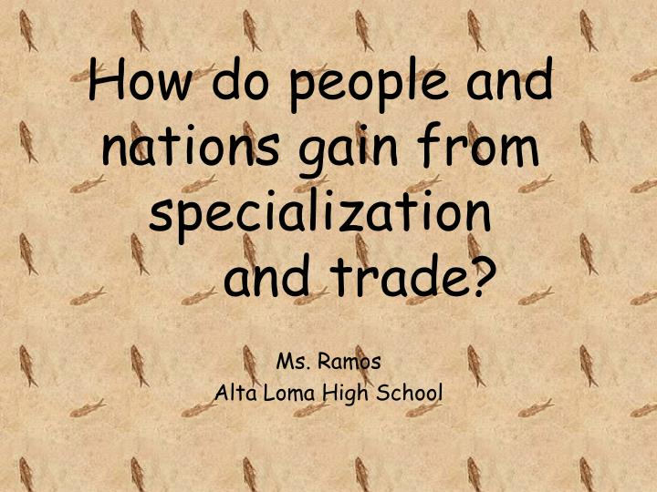 how do people and nations gain from specialization and trade n.